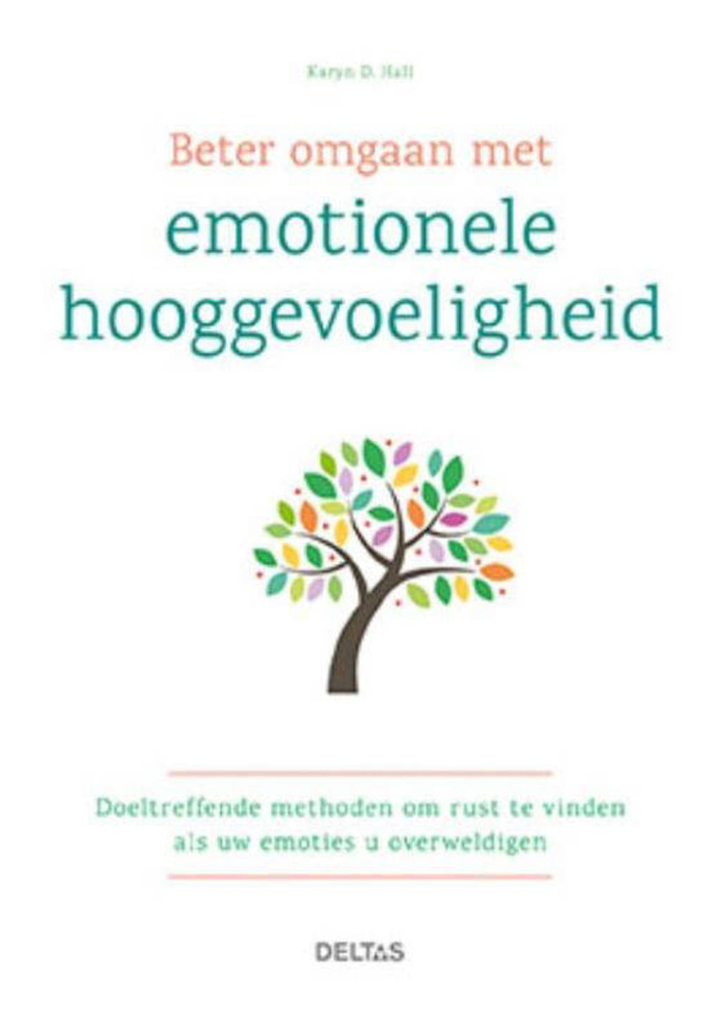 Beter omgaan met emotionele hooggevoeligheid - Karyn D. Hall