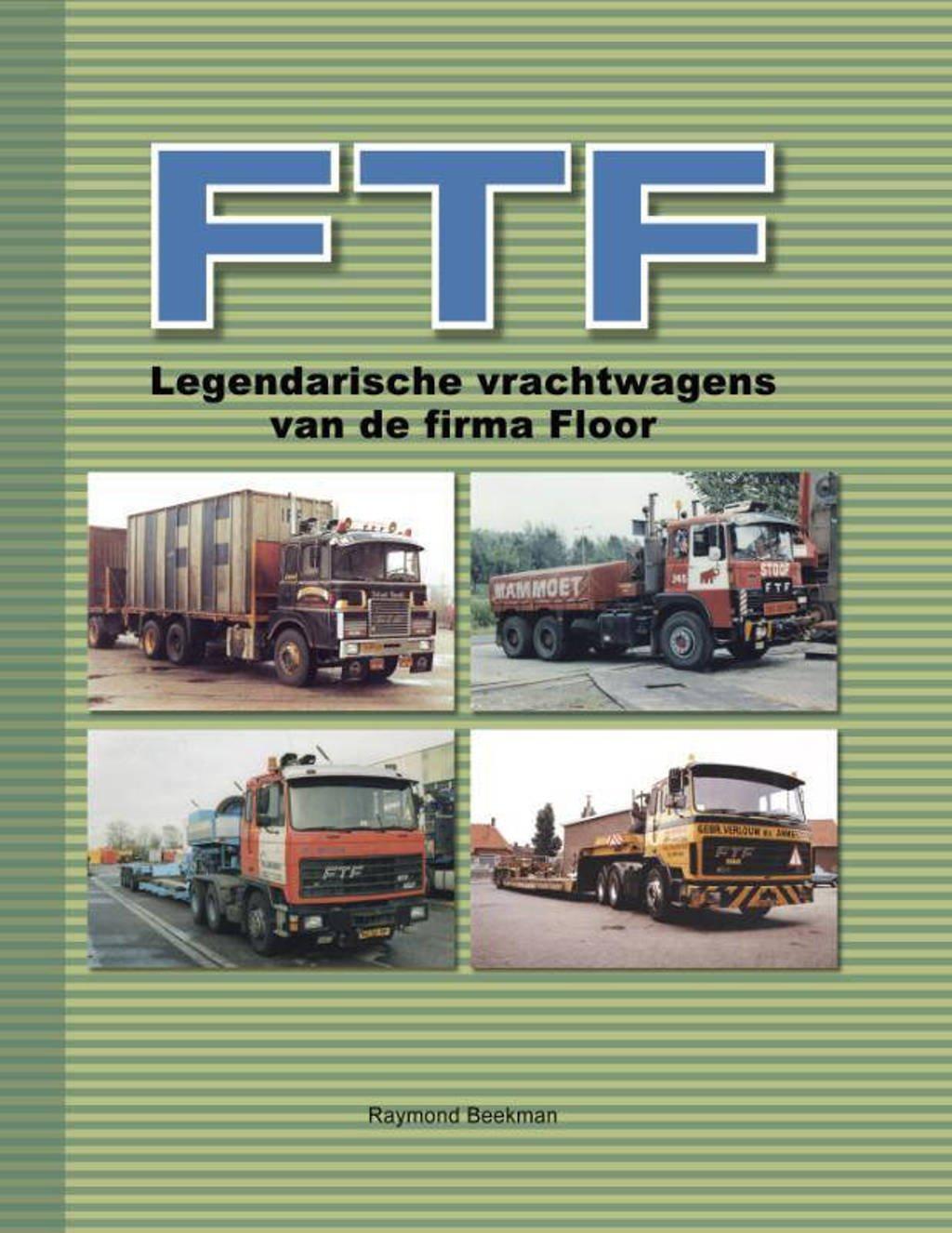 FTF, legendarische vrachtwagens van de firma Floor - Raymond Beekman