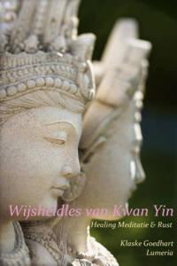 Lumeria's wijsheid boeken: Wijsheidles van Kwan YIn - Klaske Goedhart