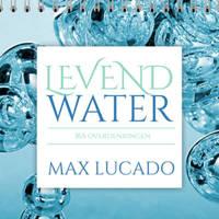 Levend water - Max Lucado