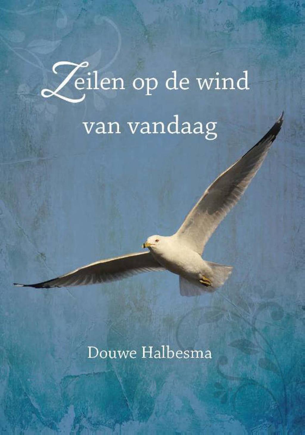 Zeilen op de wind van vandaag - Douwe Halbesma