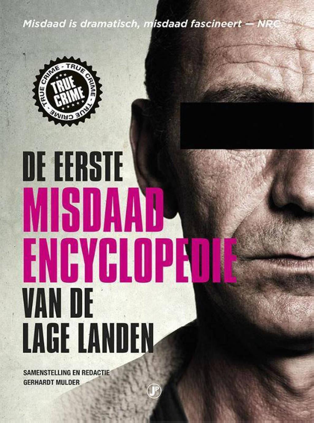 De eerste misdaadencyclopedie van de Lage Landen - Gerhardt Mulder