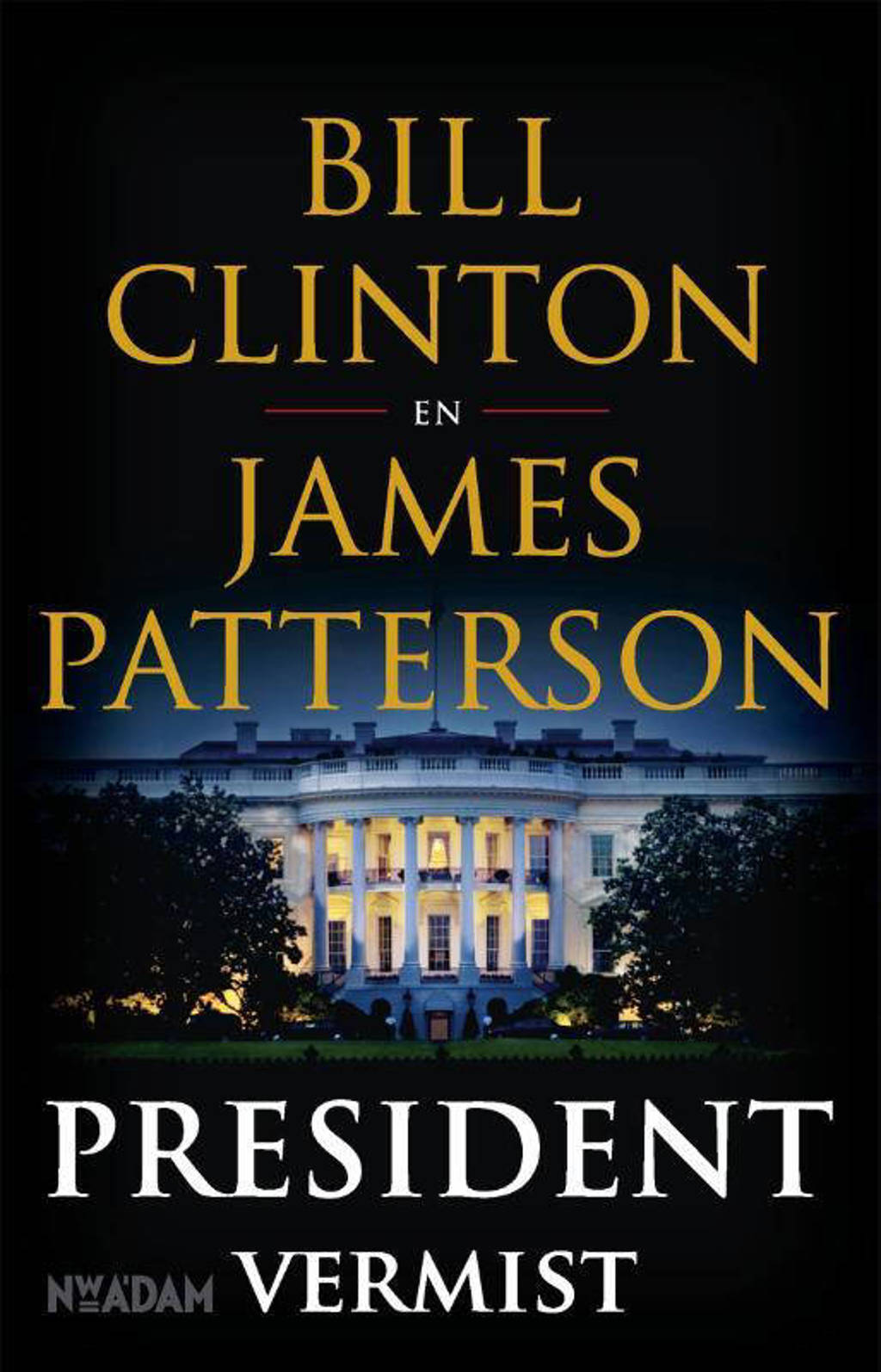 President vermist - Bill Clinton en James Patterson