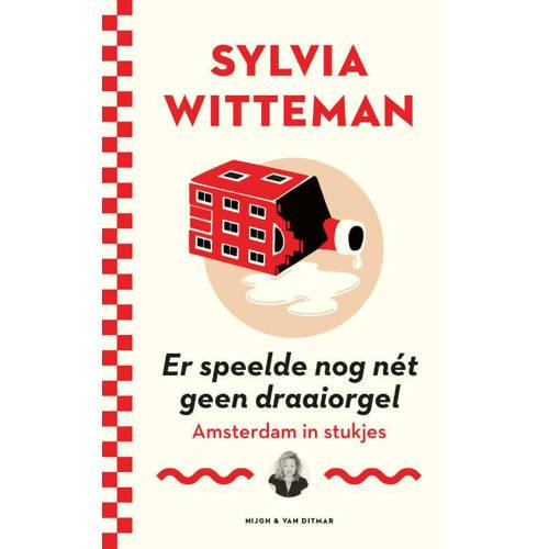 Er speelde nog net geen draaiorgel. Amsterdam in stukjes, Sylvia Witteman, Paperback