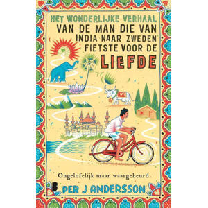 Het wonderlijke verhaal van de man die van India naar Zweden fietste voor de liefde - Per J Andersson