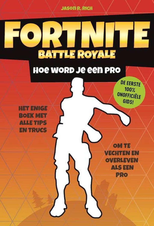 Fortnite Battle Royale: Hoe word je een pro - Jason R. Rich