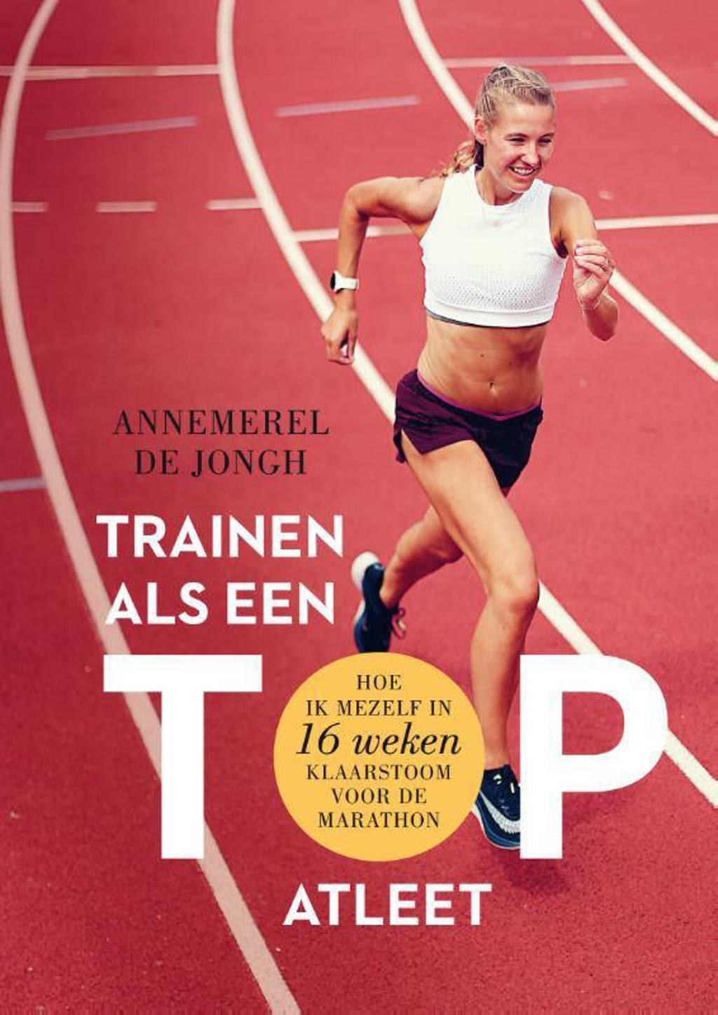Trainen als een topatleet - Annemerel de Jongh