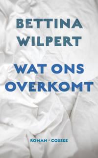 Wat ons overkomt - Bettina Wilpert