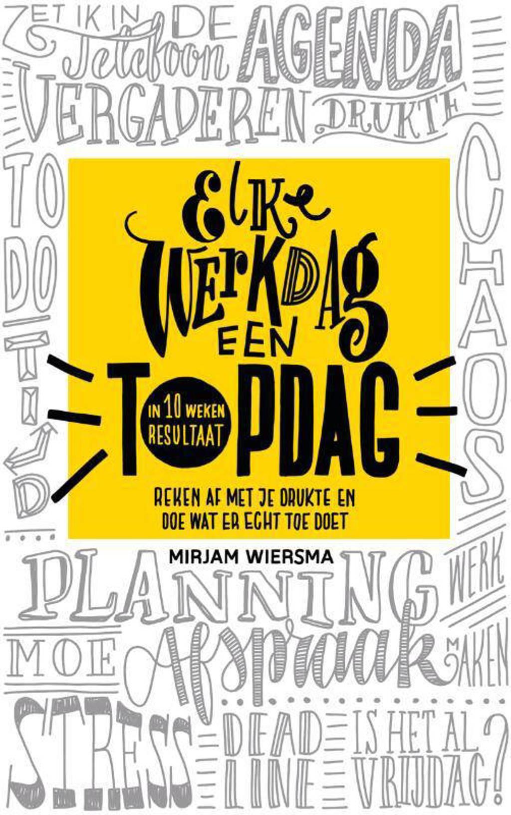Elke werkdag een topdag - Mirjam Wiersma