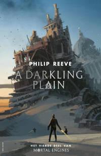 Mortal Engines: A darkling Plain - Philip Reeve