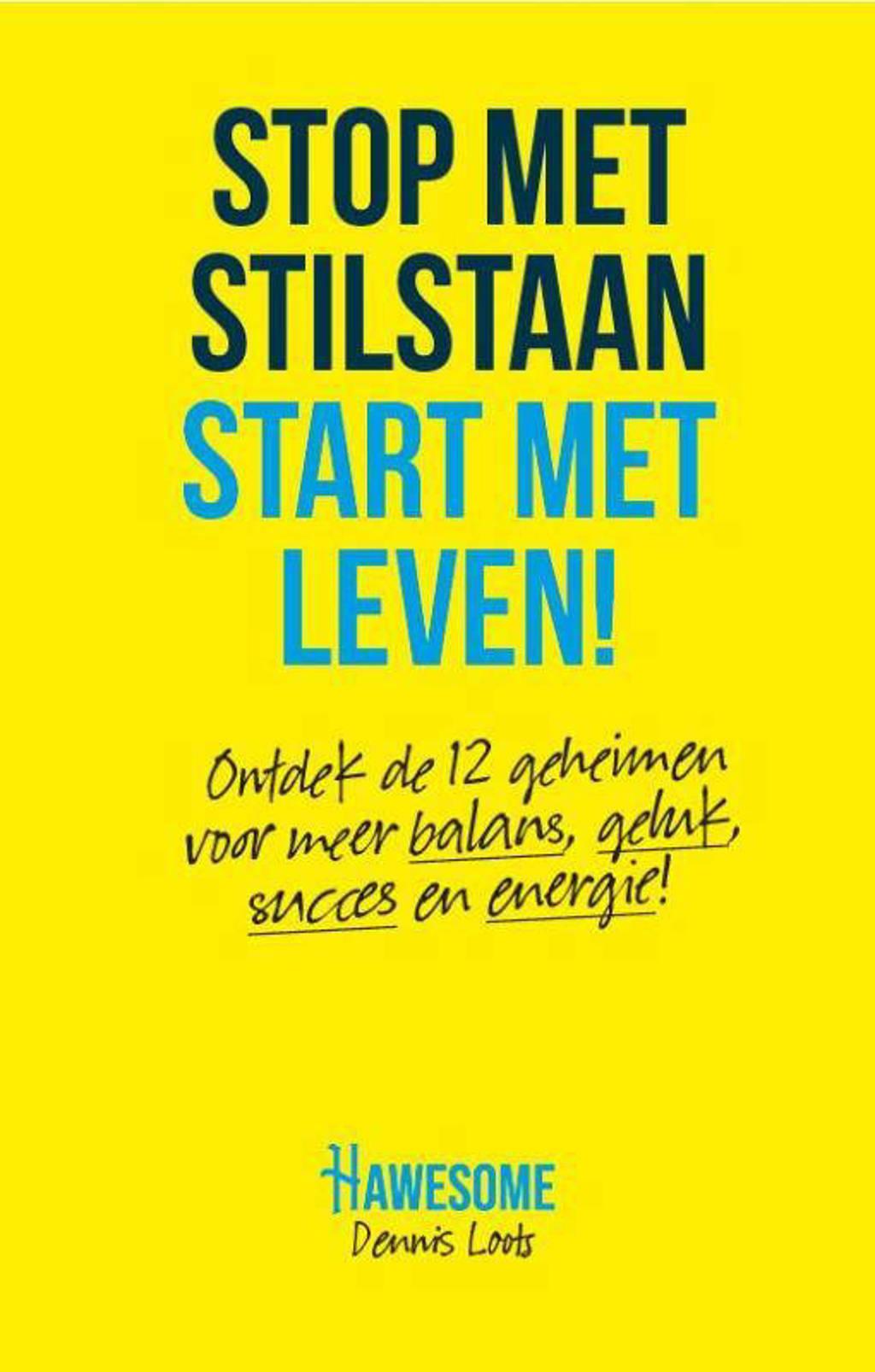 Stop met stilstaan, Start met leven! - Dennis Loots