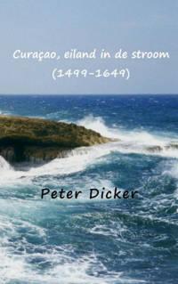 Curaçao, eiland in de stroom (1499-1649) - Peter Dicker