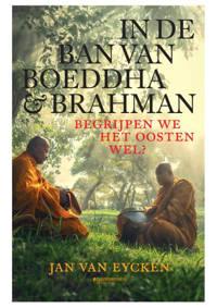 In de ban van Boeddha & Brahman - Jan van Eycken