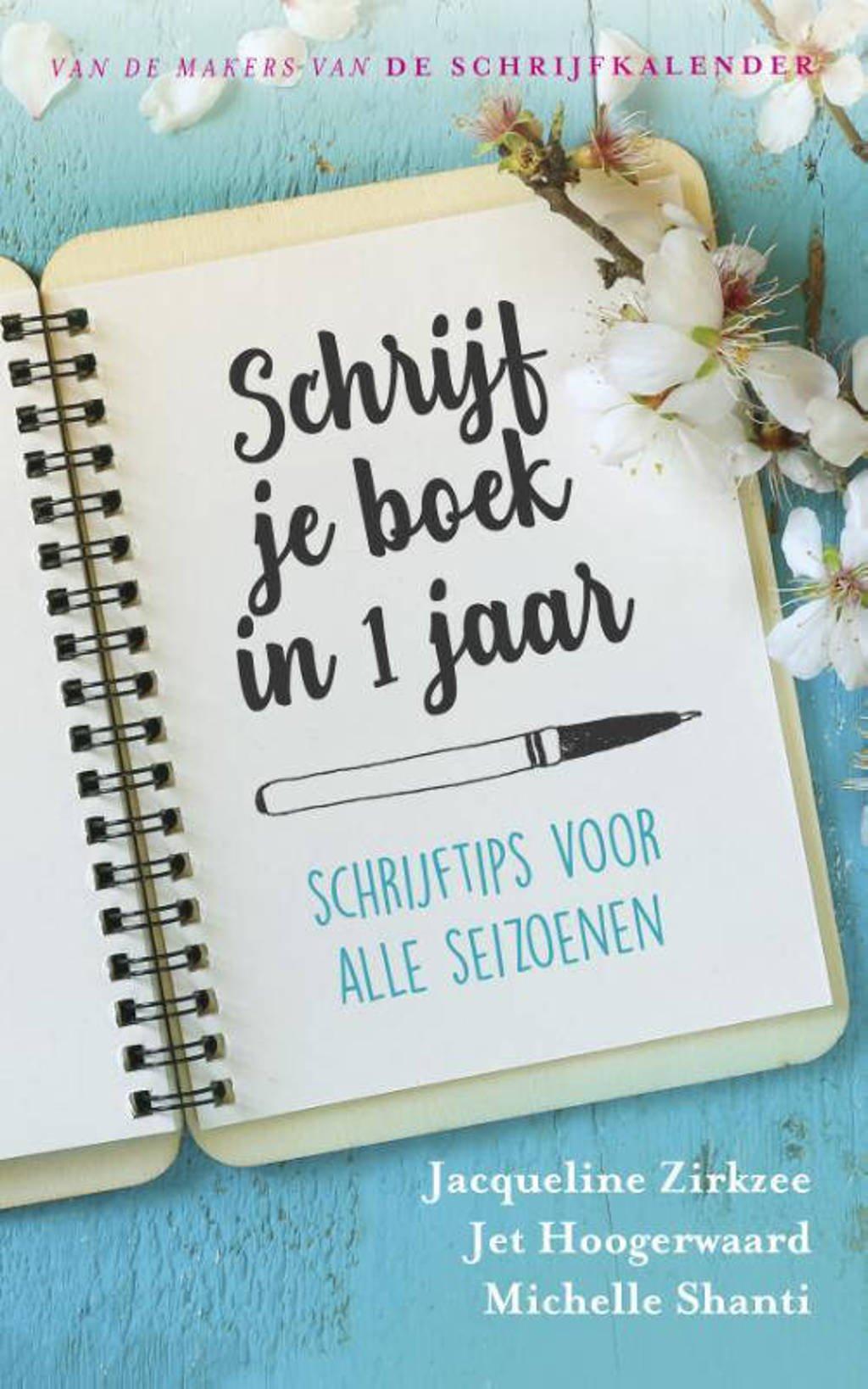 Schrijf je boek in 1 jaar - Michelle Shanti, Jet Hoogerwaard en Jacqueline Zirkzee