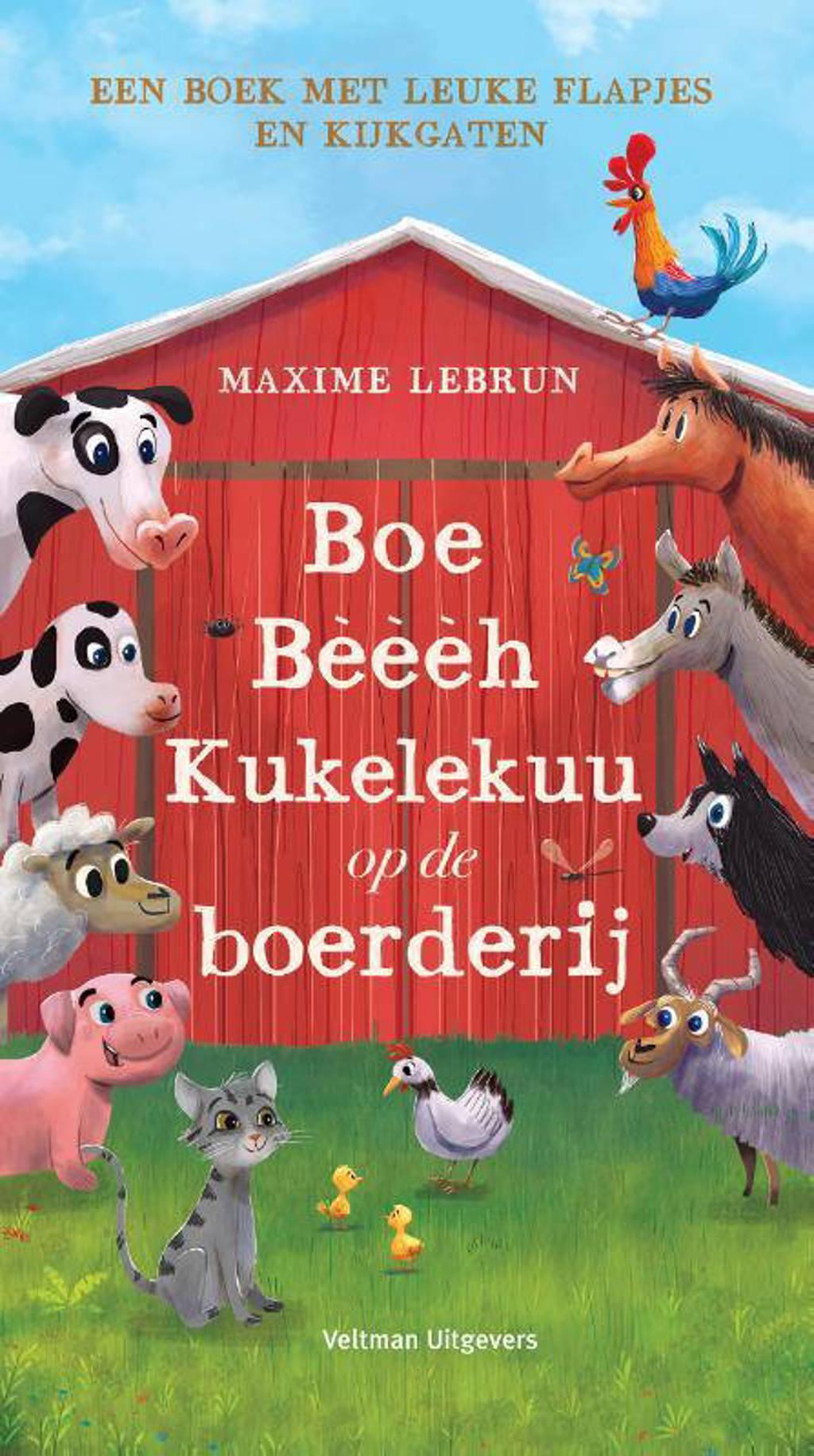 Boe, Bèèèh, Kukelekuu op de boerderij - Maxime Lebrun
