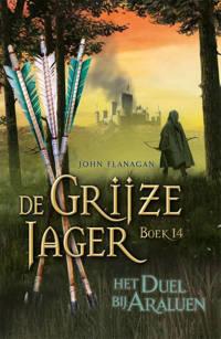 De Grijze Jager: Het duel bij Araluen - John Flanagan