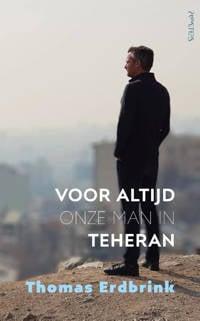 Voor altijd onze man in Teheran - Thomas Erdbrink
