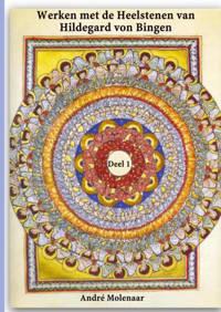 Werken met de Heelstenen van Hildegard von Bingen - André Molenaar