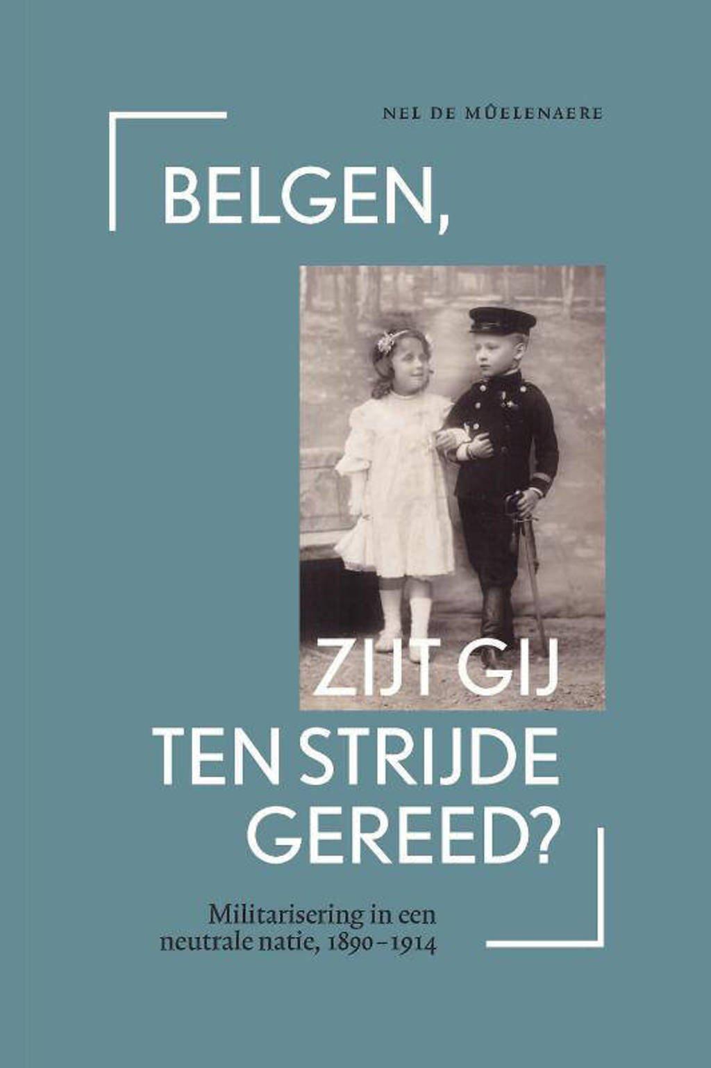 Belgen, zijt gij ten strijde gereed? - Nel De Mûelenaere
