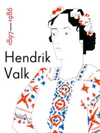 Hendrik Valk 1897-1986 - Alex de Vries, Caroline Roodenburg en Karin van Lieverloo
