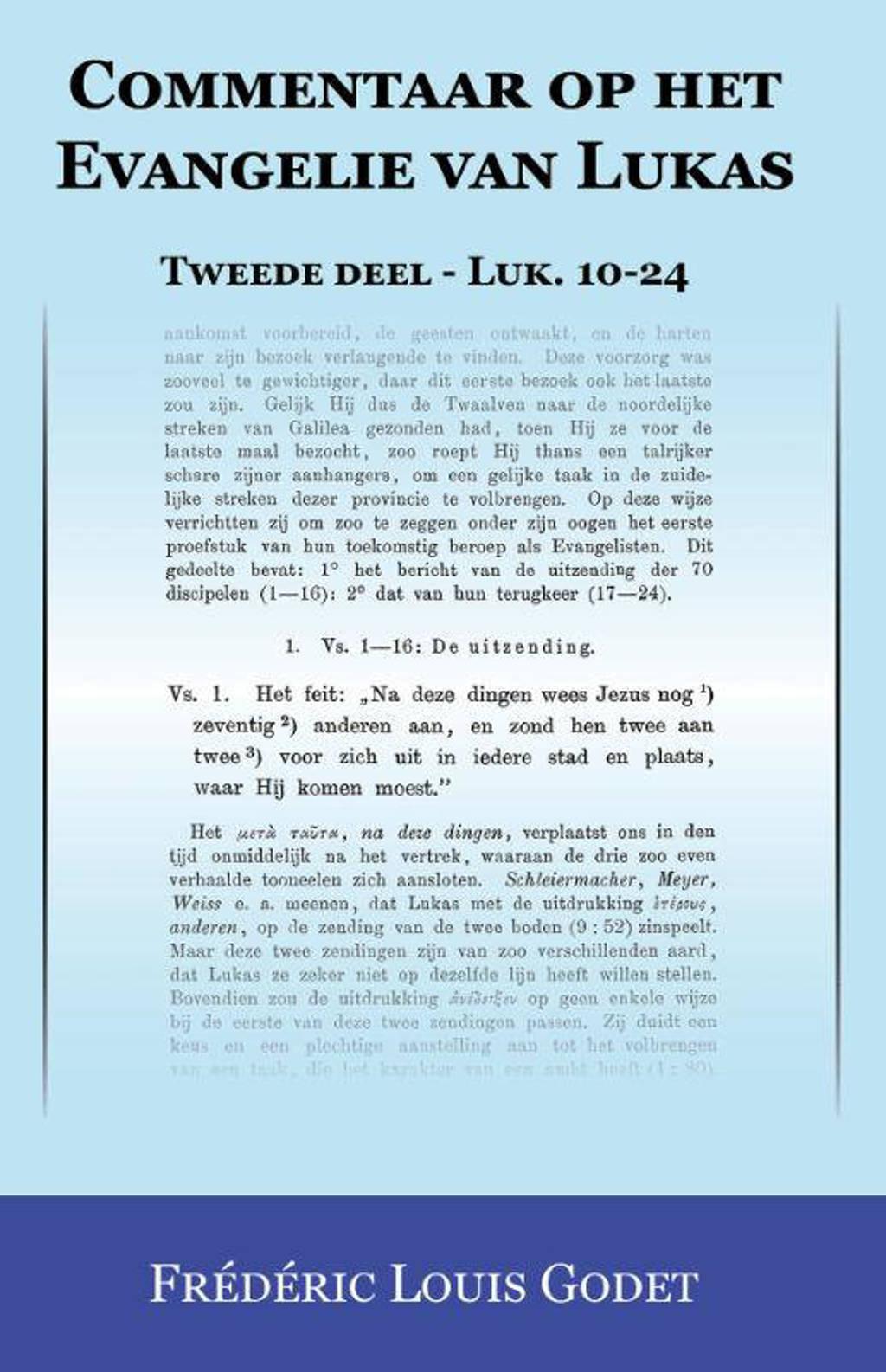 Commentaar op het Evangelie van Lukas Tweede deel Luk. 10-24 - Frédéric Louis Godet