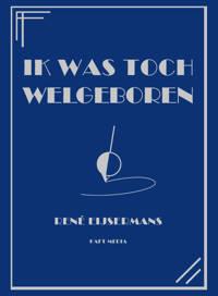Ik was toch welgeboren - René Eijsermans