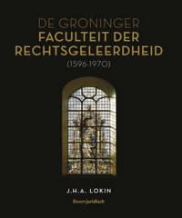 De Groninger Faculteit der Rechtsgeleerdheid (1596-1970) - J.H.A. Lokin