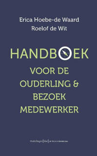 Handboek voor ouderling & bezoekmedewerker - Erica Hoebe-de Waard en Roelof de Wit