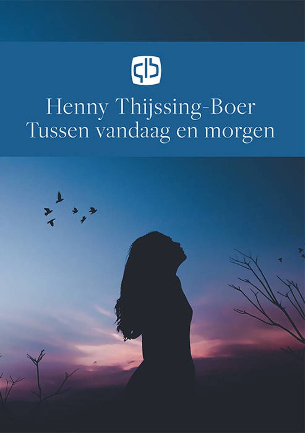 Tussen vandaag en morgen - Henny Thijssing-Boer