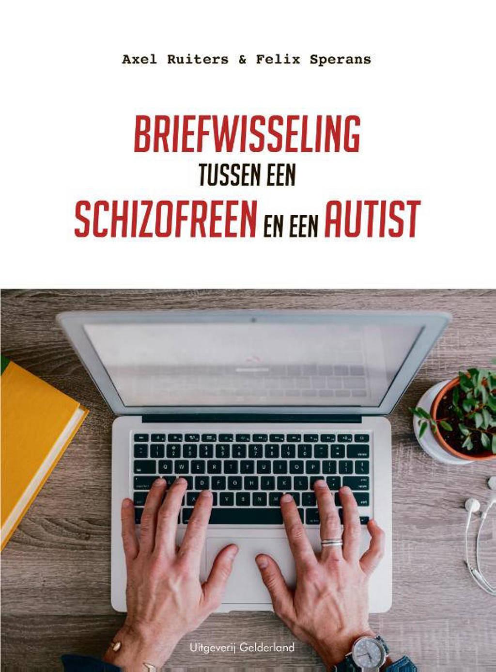 Briefwisseling tussen een schizofreen en een autist - Axel Ruiters en Felix Sperans