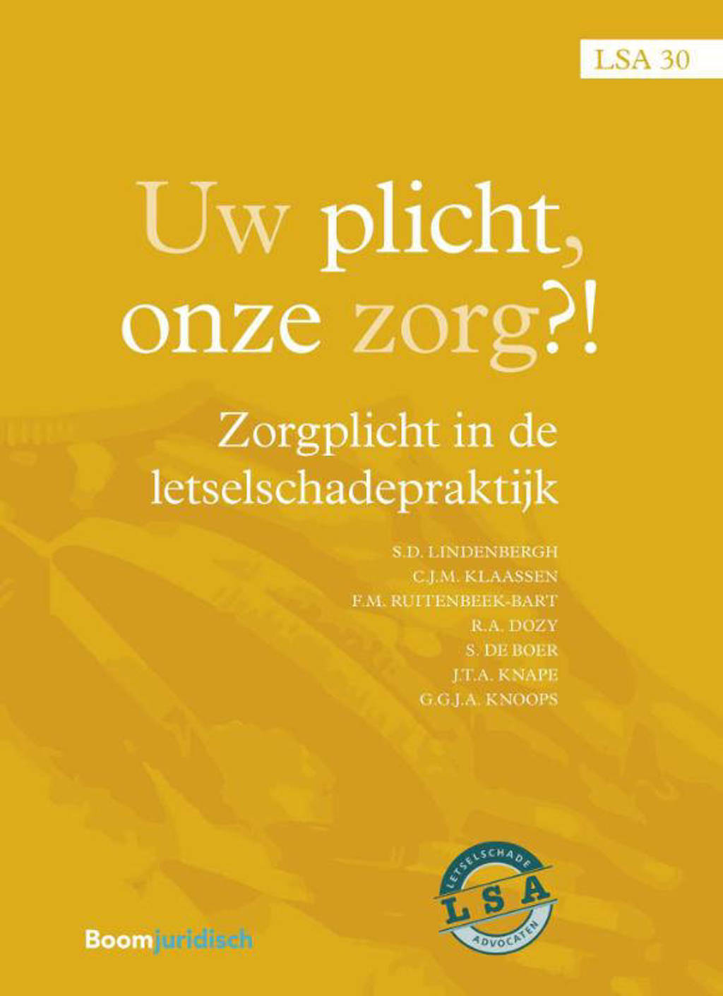 LSA-reeks: Uw plicht, onze zorg?! - Siewert Lindenbergh, Carla Klaassen, Femke Ruitenbeek-Bart, e.a.