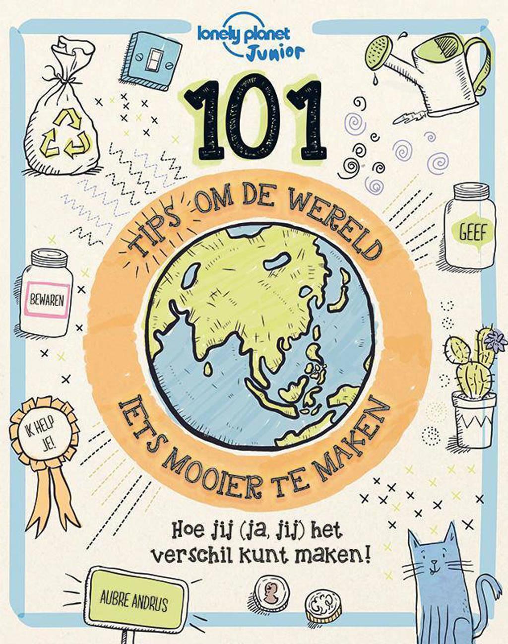 101 Tips om de Wereld (iets) mooier te maken: 101 Tips om de Wereld (iets) mooier te maken - Aubre Andrus