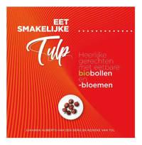 Eet smakelijke tulp - Johanna Huiberts-van der Berg en Reineke van Tol
