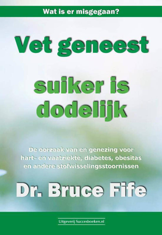 Vet geneest, suiker is dodelijk - Bruce Fife