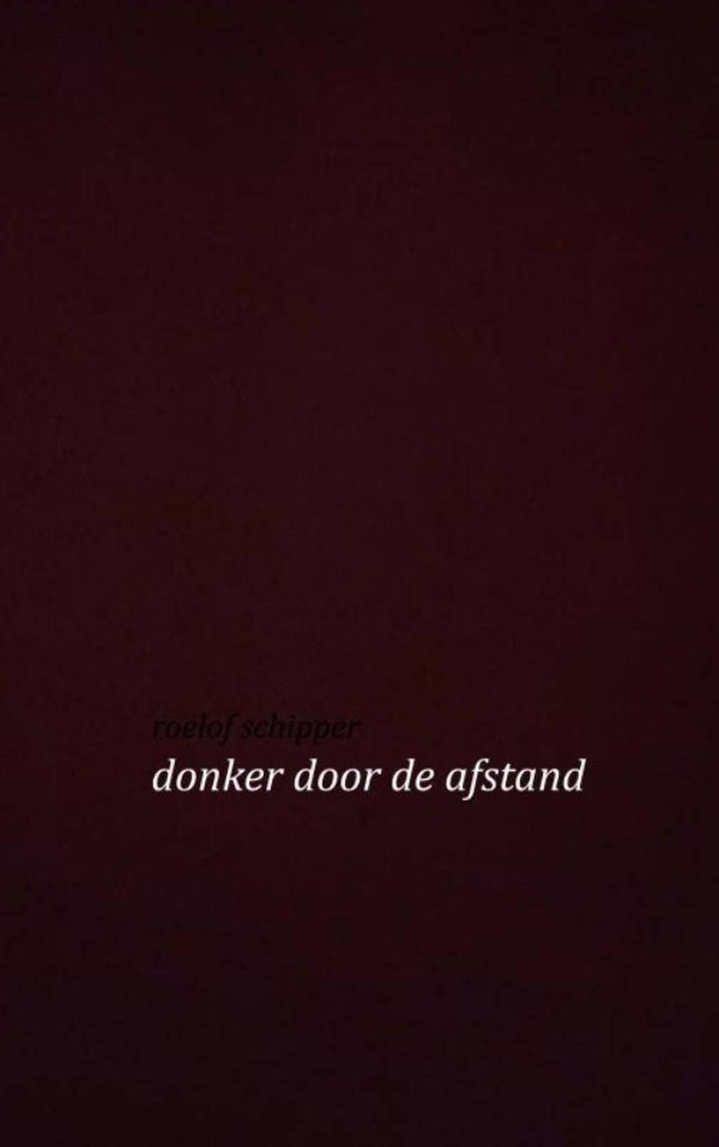 Donker door de afstand - Roelof Schipper