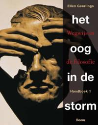 Het oog in de storm 1 wegwijs in de filosofie Handboek - Ellen Geerlings