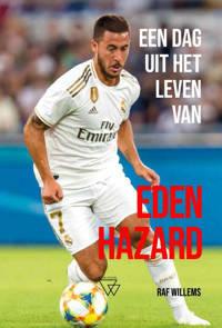 Een dag uit het leven van: Een dag uit het leven van Eden Hazard - Raf Willems
