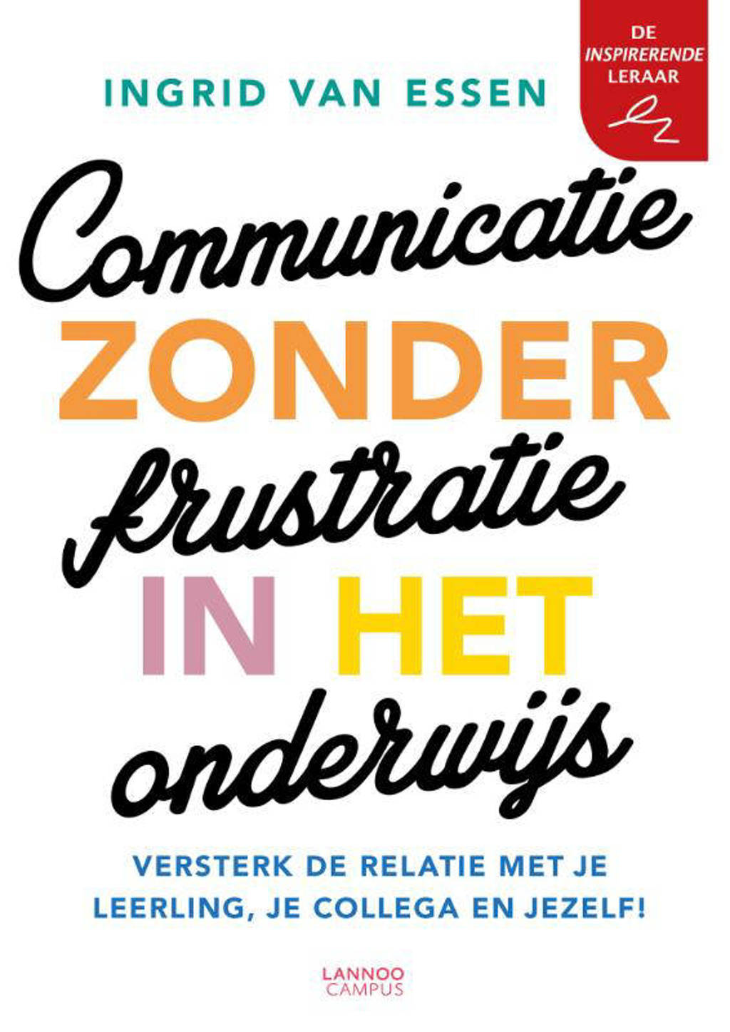Communicatie zonder frustratie in het onderwijs - Ingrid van Essen