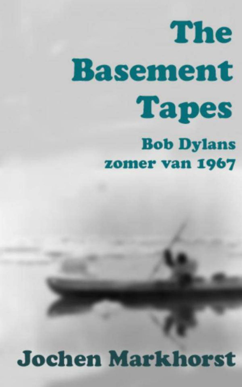 The Basement Tapes - Jochen Markhorst