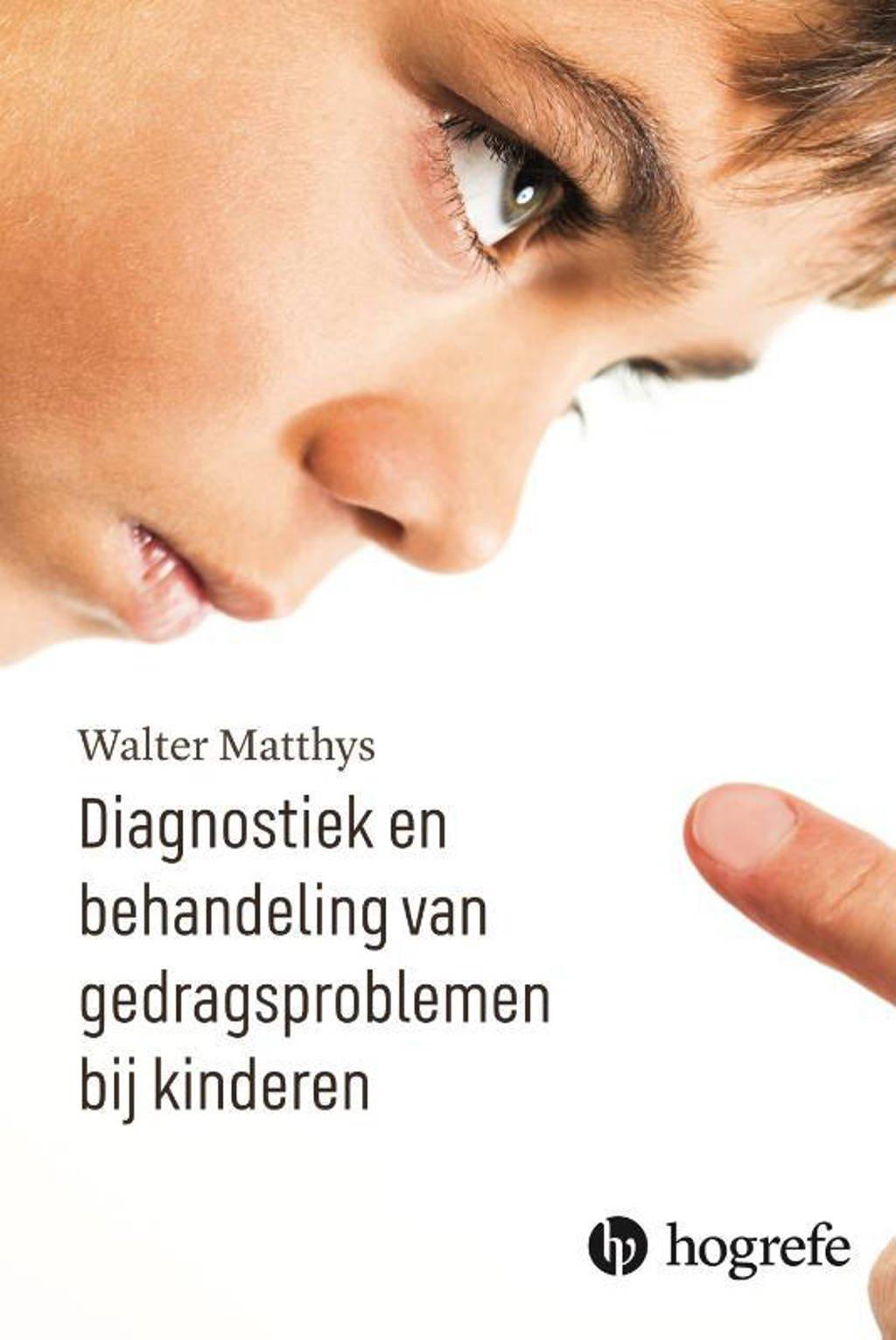 Diagnostiek en behandeling van gedragsproblemen bij kinderen - Walter Matthys