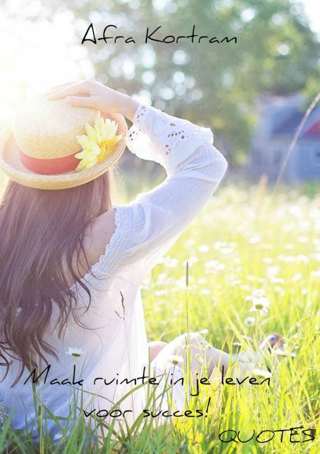 Maak ruimte in je leven voor succes! - Afra Kortram