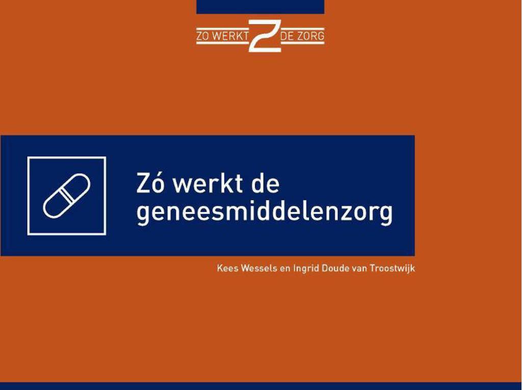 Zó werkt de geneesmiddelenzorg - Kees Wessels en Ingrid Doude Van Troostwijk