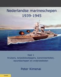 Militaire Historie: Nederlandse Marineschepen 1940-1945 1 - Peter Kimenai