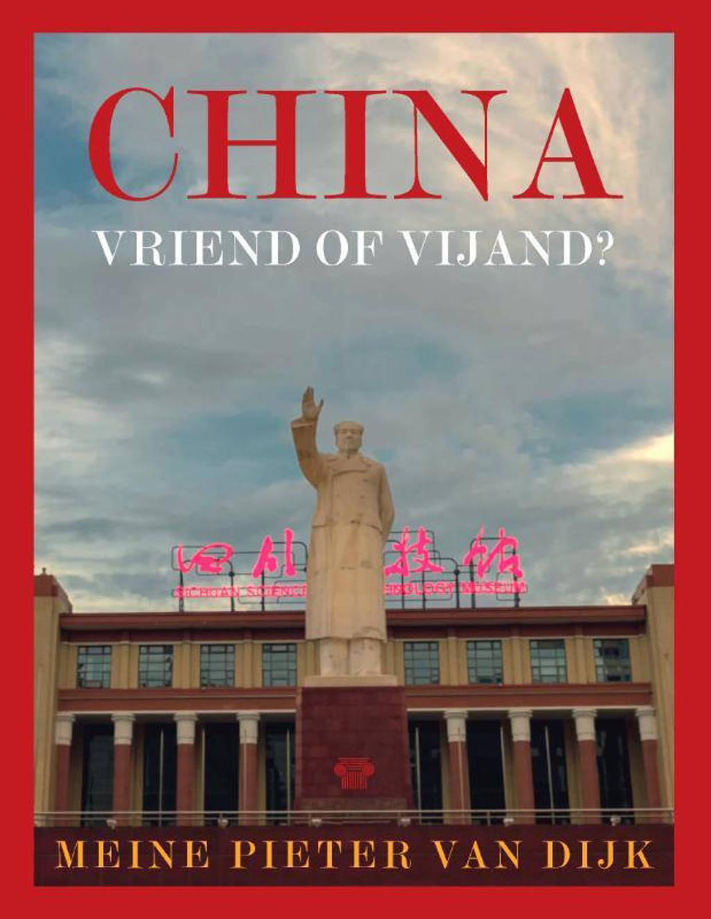 China in verandering: China, vriend of vijand? - Meine Pieter van Dijk