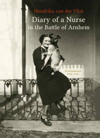 Diary of a Nurse in the Battle of Arnhem - Hendrika van der Vlist