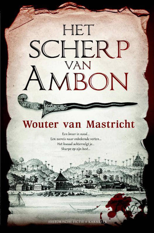 Het scherp van Ambon - Wouter van Mastricht