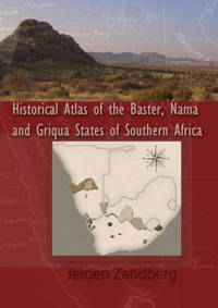 Historical Atlas of the Baster, Nama and Griqua States of Southern Africa - Jeroen Zandberg