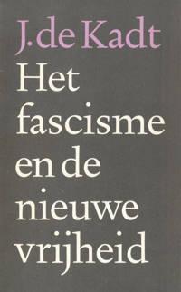 Het fascisme en de nieuwe vrijheid - J. de Kadt