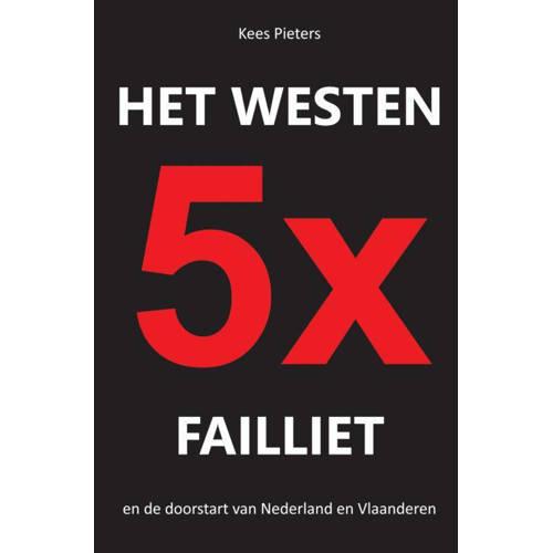 Het westen vijfmaal failliet - Kees Pieters