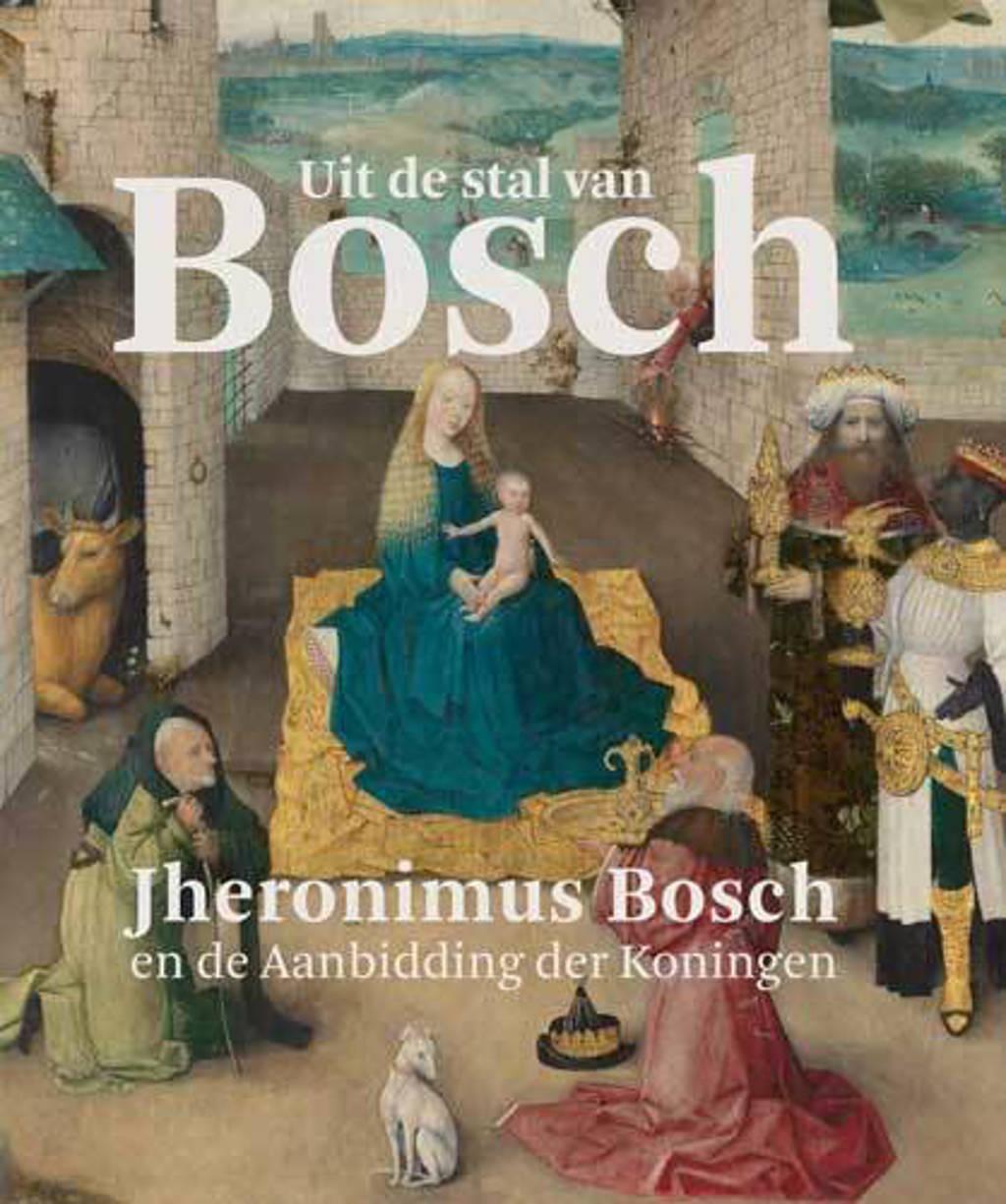 Uit de stal van Bosch - Matthijs Ilsink, Jos Koldeweij en Ron Spronk